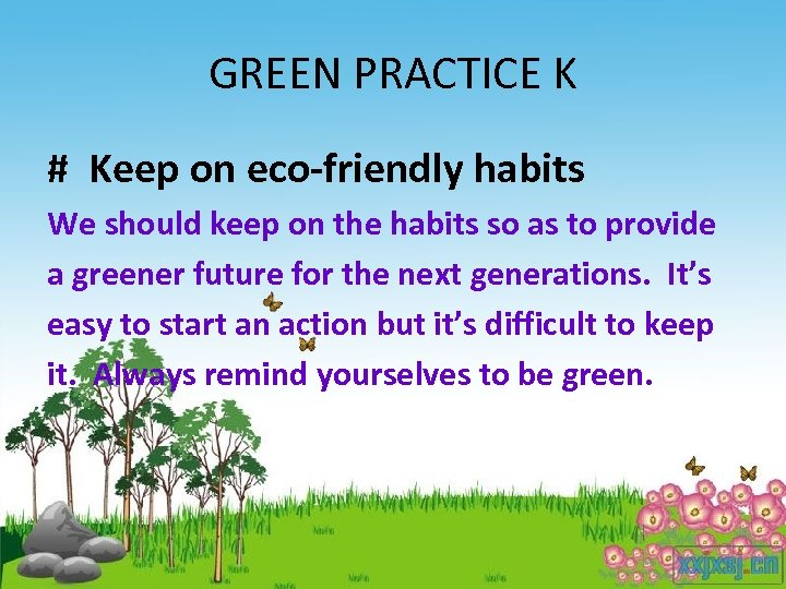 GREEN PRACTICE K # Keep on eco-friendly habits We should keep on the habits
