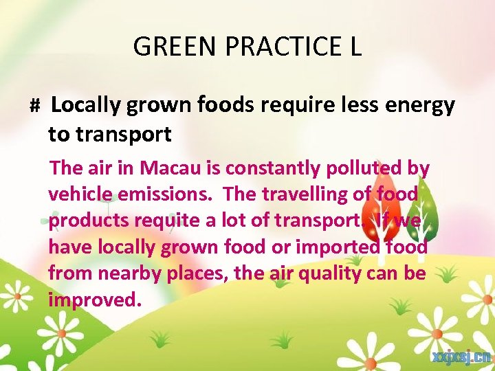 GREEN PRACTICE L # Locally grown foods require less energy to transport The air