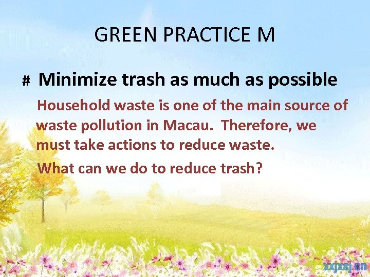 GREEN PRACTICE M # Minimize trash as much as possible Household waste is one