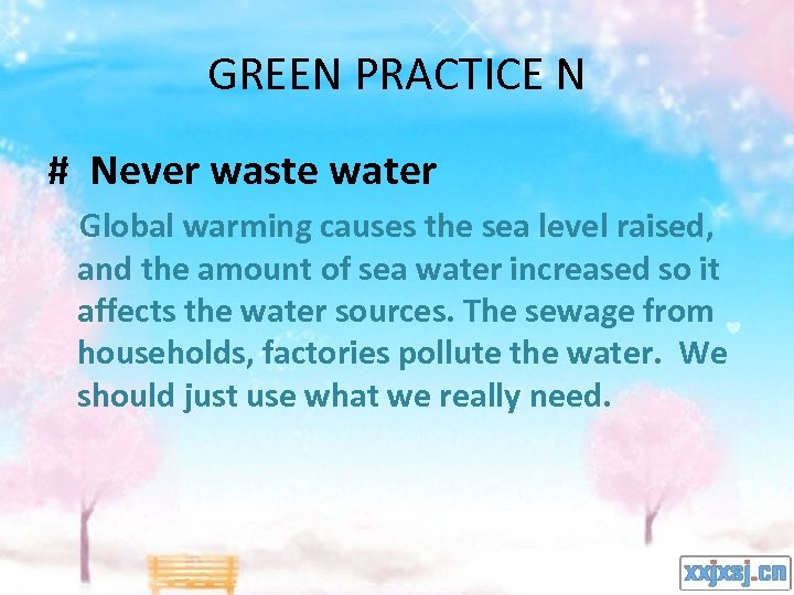 GREEN PRACTICE N # Never waste water Global warming causes the sea level raised,
