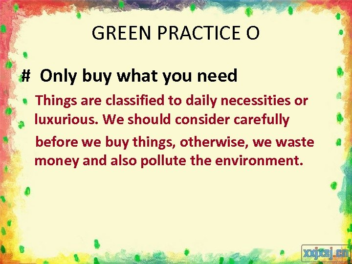 GREEN PRACTICE O # Only buy what you need Things are classified to daily