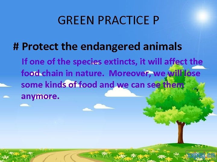GREEN PRACTICE P # Protect the endangered animals If one of the species extincts,