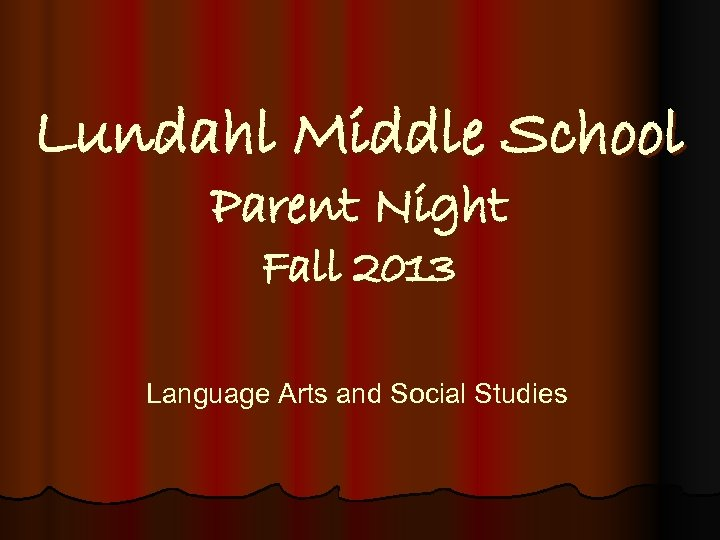 Lundahl Middle School Parent Night Fall 2013 Language Arts and Social Studies