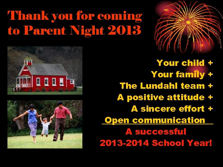Thank you for coming to Parent Night 2013 Your child + Your family +