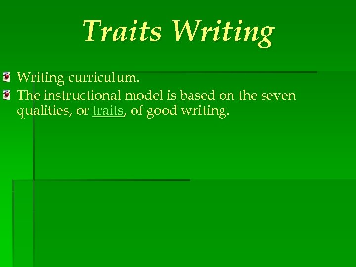 Traits Writing curriculum. The instructional model is based on the seven qualities, or traits,