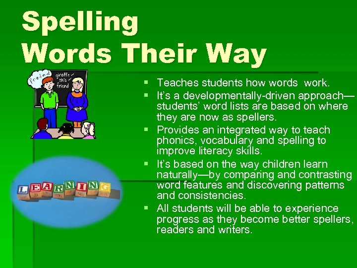 Spelling Words Their Way § Teaches students how words work. § It's a developmentally-driven