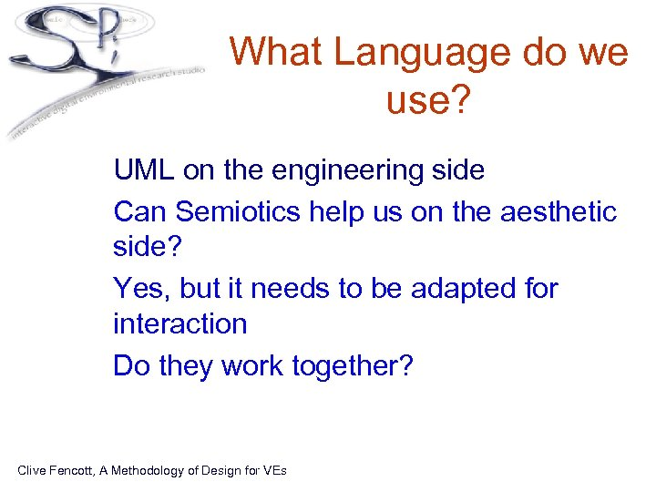 What Language do we use? • UML on the engineering side • Can Semiotics