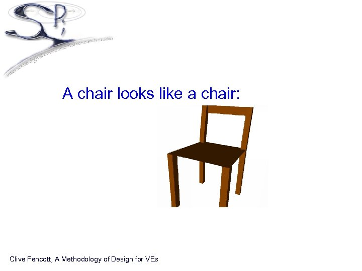 • A chair looks like a chair: Clive Fencott, A Methodology of Design