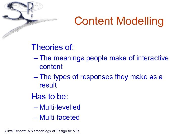 Content Modelling • Theories of: – The meanings people make of interactive content –