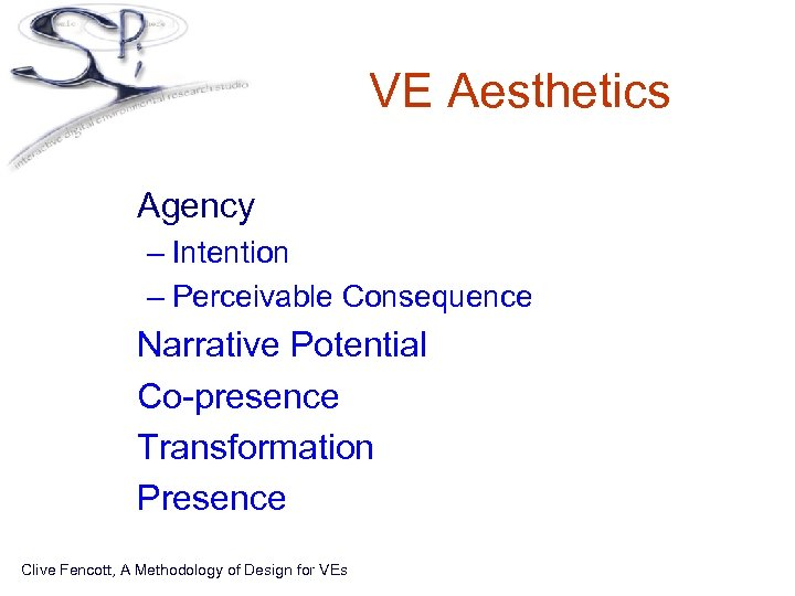 VE Aesthetics • Agency – Intention – Perceivable Consequence • • Narrative Potential Co-presence