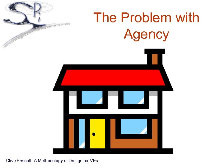 The Problem with Agency Clive Fencott, A Methodology of Design for VEs