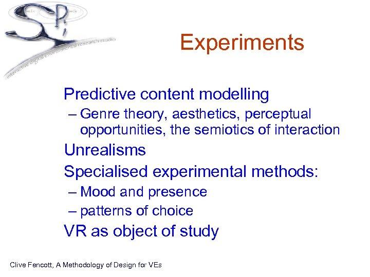 Experiments • Predictive content modelling – Genre theory, aesthetics, perceptual opportunities, the semiotics of