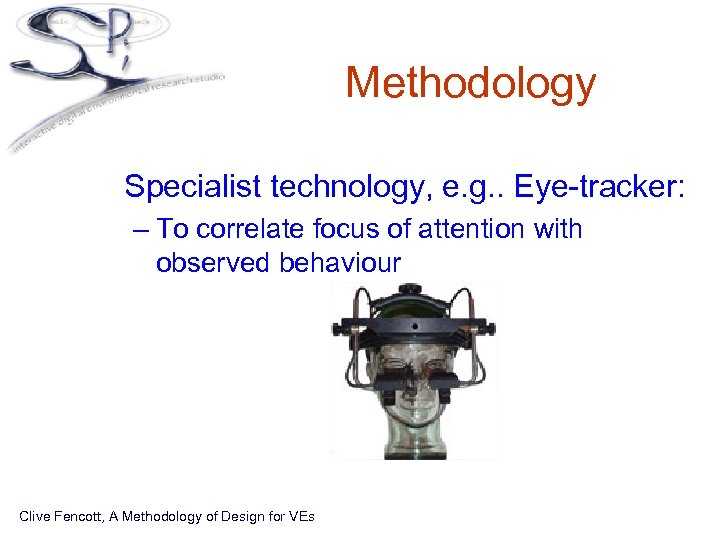 Methodology • Specialist technology, e. g. . Eye-tracker: – To correlate focus of attention