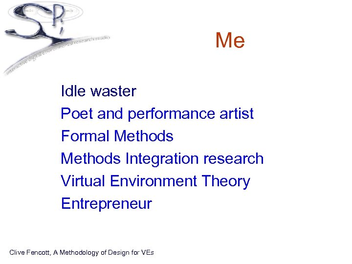 Me • • • Idle waster Poet and performance artist Formal Methods Integration research