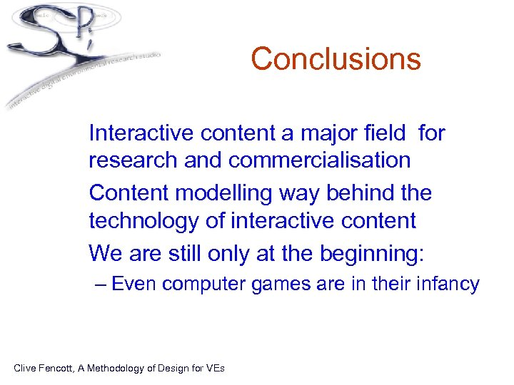 Conclusions • Interactive content a major field for research and commercialisation • Content modelling