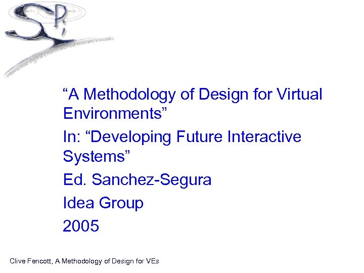 """• """"A Methodology of Design for Virtual Environments"""" • In: """"Developing Future Interactive"""