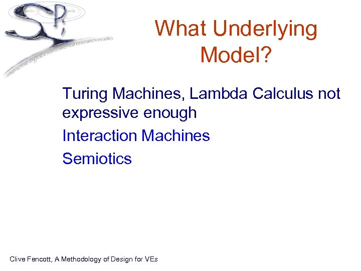 What Underlying Model? • Turing Machines, Lambda Calculus not expressive enough • Interaction Machines