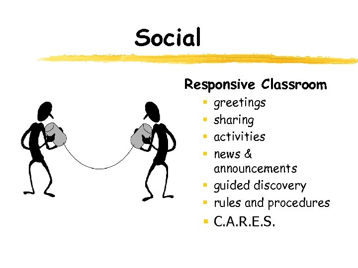Social Responsive Classroom greetings sharing activities news & announcements § guided discovery § rules