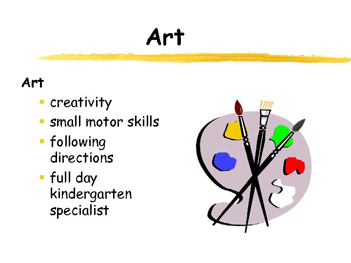 Art § creativity § small motor skills § following directions § full day kindergarten
