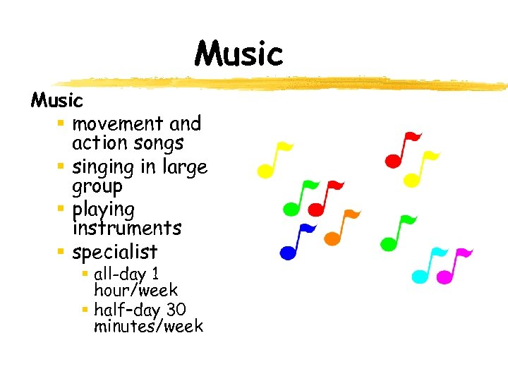 Music § movement and action songs § singing in large group § playing instruments