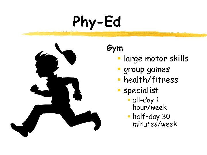 Phy-Ed Gym § large motor skills § group games § health/fitness § specialist §