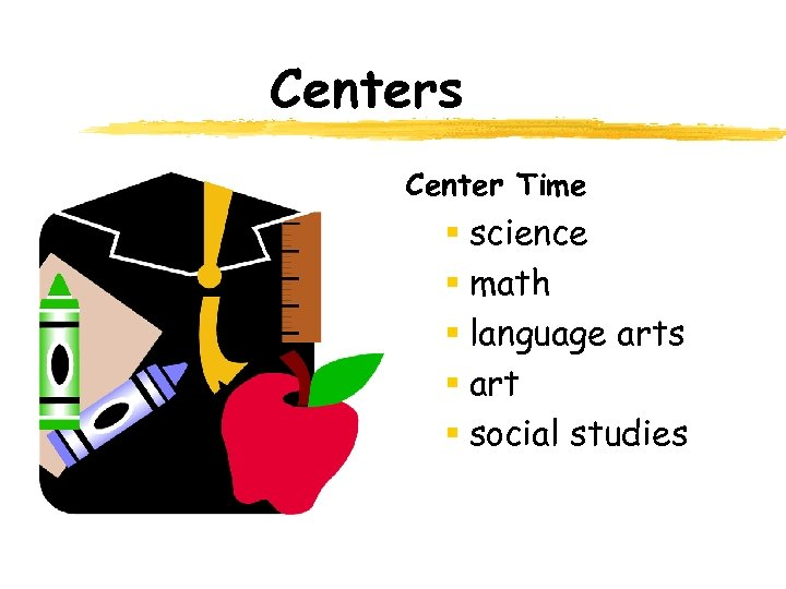 Centers Center Time § science § math § language arts § art § social