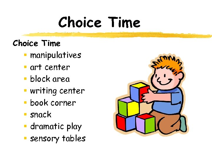 Choice Time § manipulatives § art center § block area § writing center §