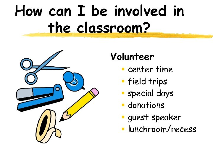 How can I be involved in the classroom? Volunteer § § § center time