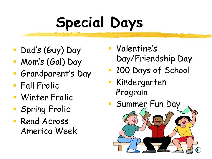 Special Days § § § § Dad's (Guy) Day Mom's (Gal) Day Grandparent's Day