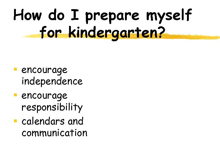 How do I prepare myself for kindergarten? § encourage independence § encourage responsibility §