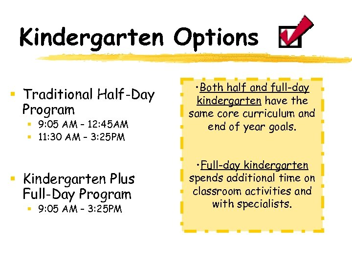 Kindergarten Options § Traditional Half-Day Program • Both half and full-day kindergarten have the