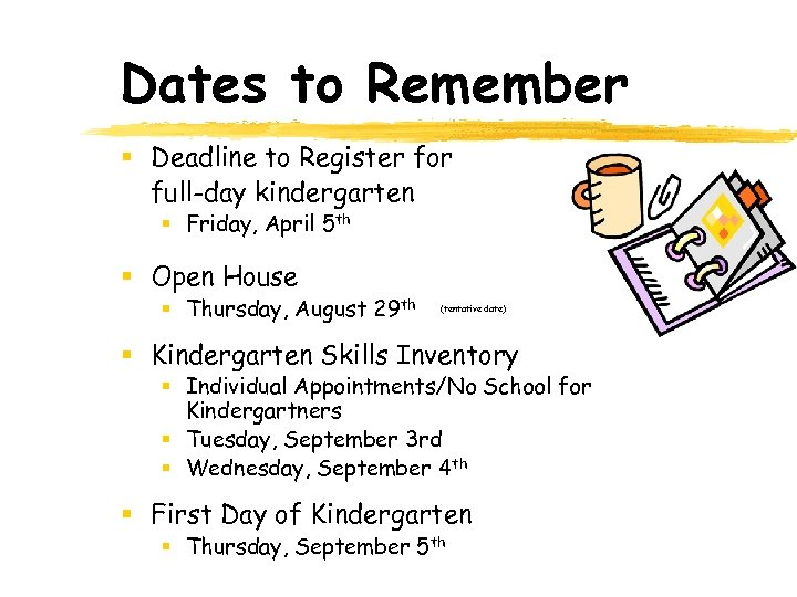 Dates to Remember § Deadline to Register for full-day kindergarten § Friday, April 5