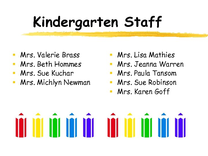 Kindergarten Staff § § Mrs. Valerie Brass Mrs. Beth Hommes Mrs. Sue Kuchar Mrs.