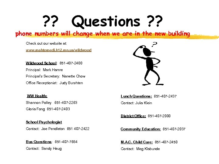 ? ? Questions ? ? phone numbers will change when we are in the