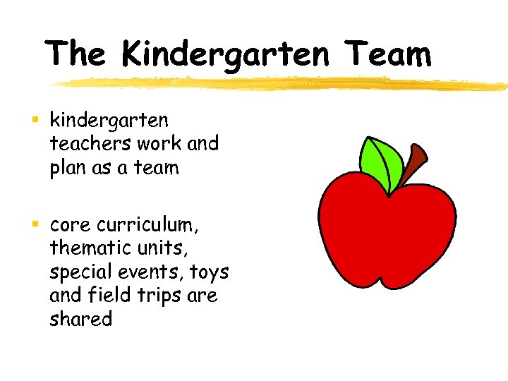 The Kindergarten Team § kindergarten teachers work and plan as a team § core