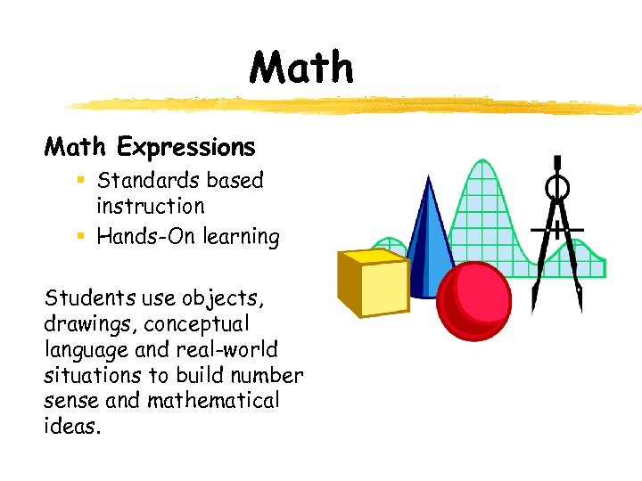 Math Expressions § Standards based instruction § Hands-On learning Students use objects, drawings, conceptual
