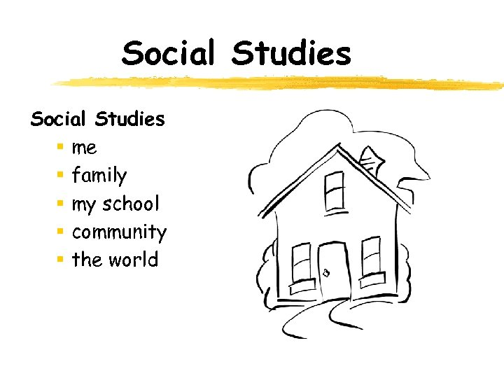 Social Studies § me § family § my school § community § the world