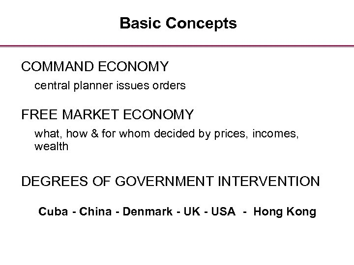 Basic Concepts COMMAND ECONOMY central planner issues orders FREE MARKET ECONOMY what, how &