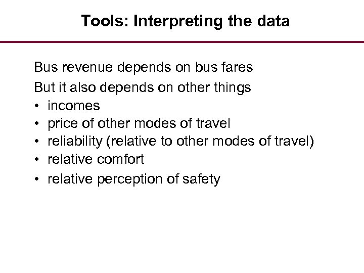 Tools: Interpreting the data Bus revenue depends on bus fares But it also depends