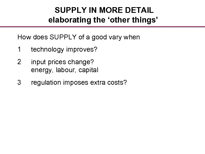 SUPPLY IN MORE DETAIL elaborating the 'other things' How does SUPPLY of a good