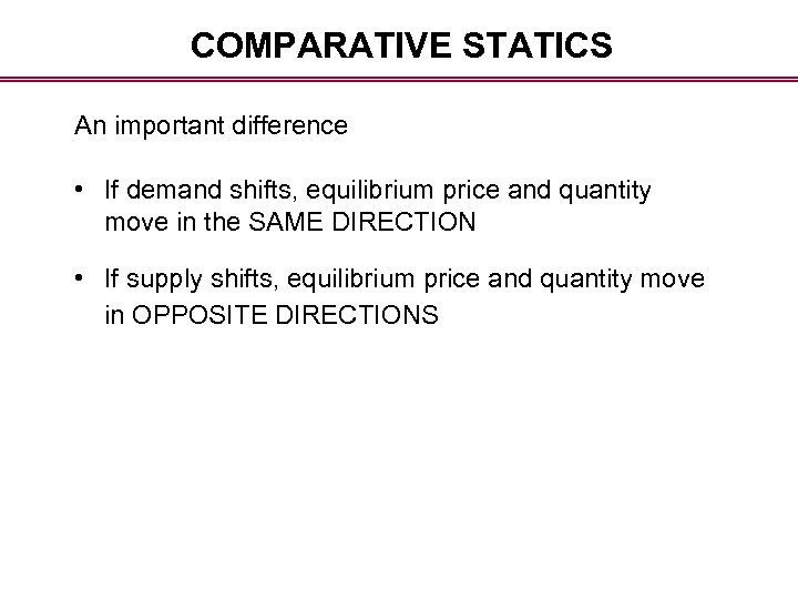 COMPARATIVE STATICS An important difference • If demand shifts, equilibrium price and quantity move