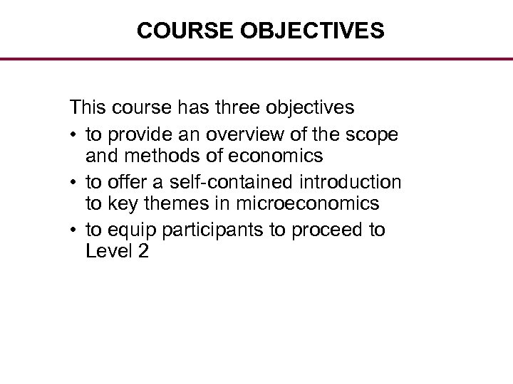 COURSE OBJECTIVES This course has three objectives • to provide an overview of the