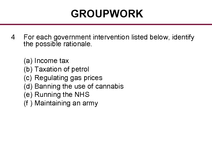 GROUPWORK 4 For each government intervention listed below, identify the possible rationale. (a) (b)