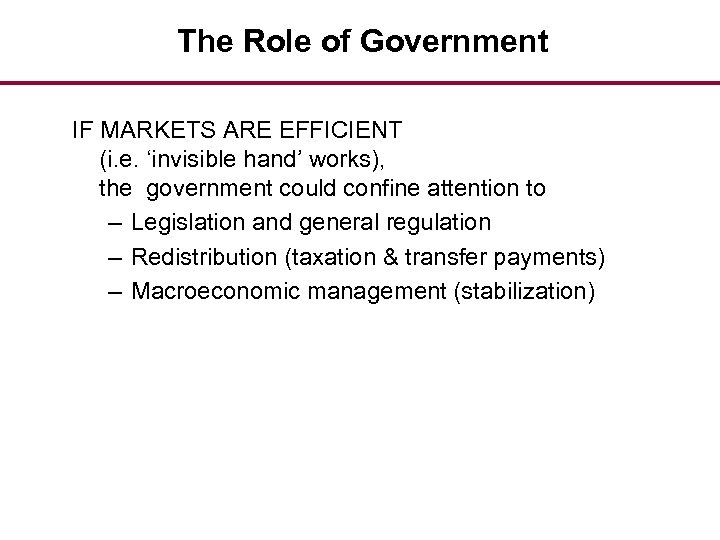 The Role of Government IF MARKETS ARE EFFICIENT (i. e. 'invisible hand' works), the