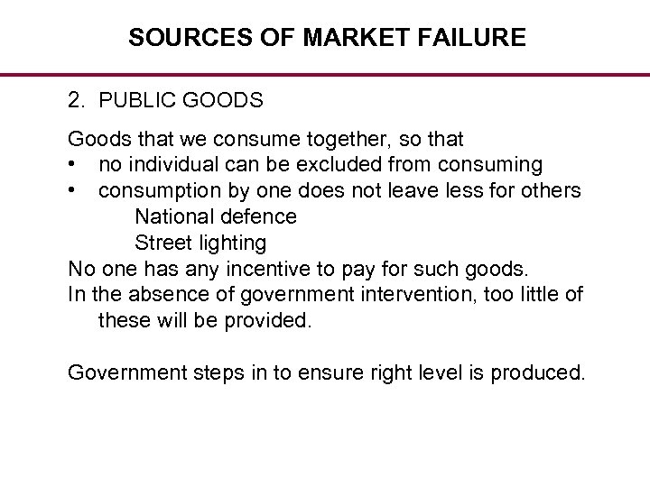 SOURCES OF MARKET FAILURE 2. PUBLIC GOODS Goods that we consume together, so that