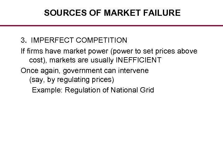 SOURCES OF MARKET FAILURE 3. IMPERFECT COMPETITION If firms have market power (power to