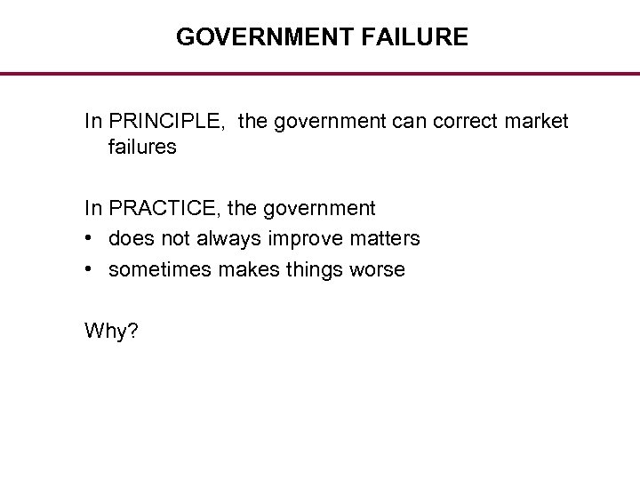 GOVERNMENT FAILURE In PRINCIPLE, the government can correct market failures In PRACTICE, the government