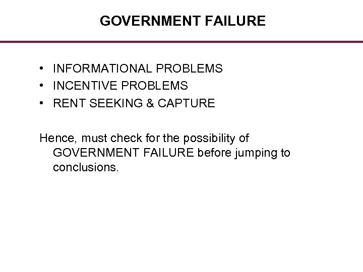 GOVERNMENT FAILURE • INFORMATIONAL PROBLEMS • INCENTIVE PROBLEMS • RENT SEEKING & CAPTURE Hence,