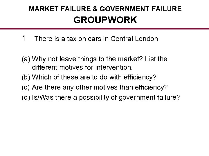 MARKET FAILURE & GOVERNMENT FAILURE GROUPWORK 1 There is a tax on cars in