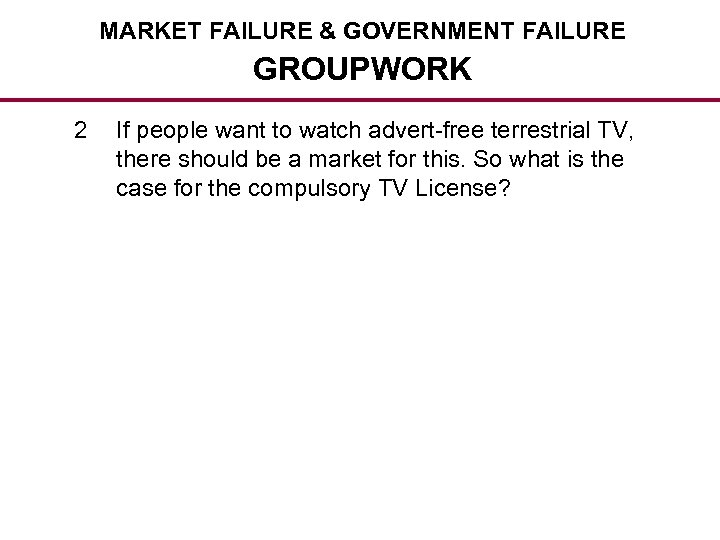 MARKET FAILURE & GOVERNMENT FAILURE GROUPWORK 2 If people want to watch advert-free terrestrial